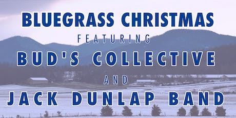 Bluegrass Christmas featuring Bud's Collective and the Jack Dunlap Band tickets