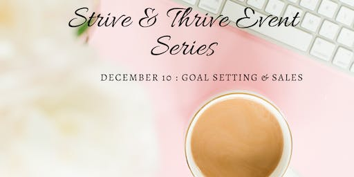 Strive & Thrive Event Series: Goal Setting & Sales