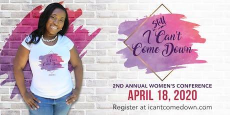 I 'STILL' Can't Come Down  Womens Conference tickets