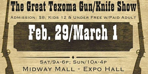 The Great Texoma Gun/Knife Show, Feb. 29/March 1, Midway Mall - Expo Hall