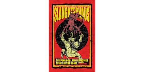 SLAUGHTERHAUS Presents: Sleeping Dog, Melted Bodies, Spirit In The Room tickets