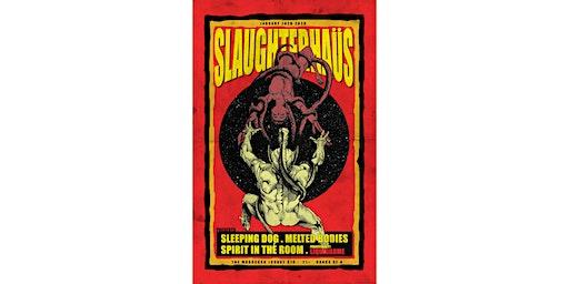 SLAUGHTERHAUS Presents: Sleeping Dog, Melted Bodies, Spirit In The Room