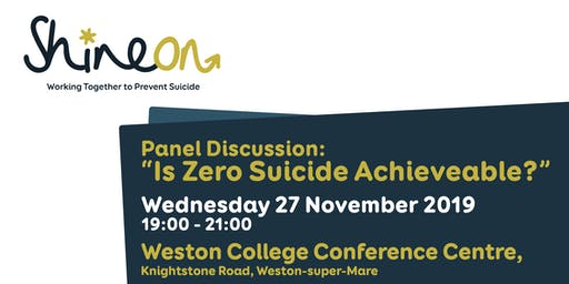 "Shine On: Panel Discussion - ""Is Zero Suicide Achievable?"" (North Somerset)"
