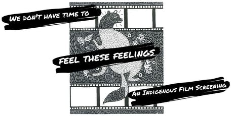We Don't Have Time to Feel These Feelings: An Indigenous Film Screening tickets