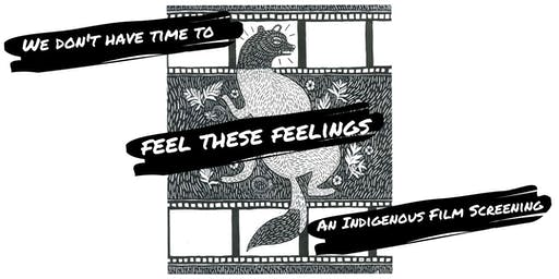 We Don't Have Time to Feel These Feelings: An Indigenous Film Screening