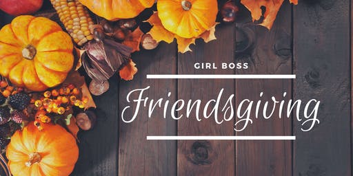 Girl Boss Friendsgiving