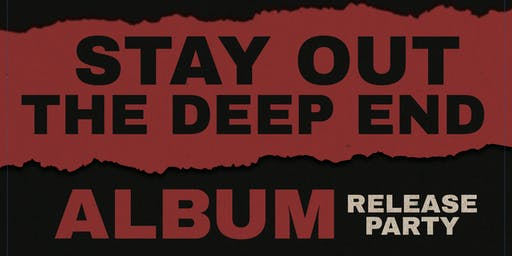 Stay Out The Deep End Album Release Party