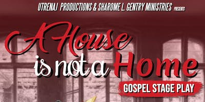A House Is Not A Home Gospel Stage Play