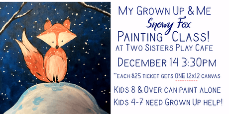 "My Grown-up & Me Painting Class ""Snowy Fox"" Dec 14 tickets"