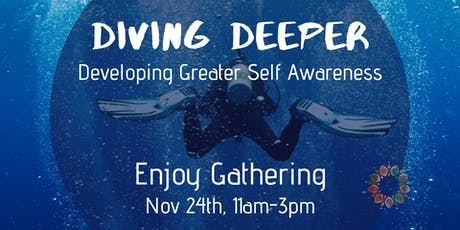 Enjoy Gathering: Diving Deeper ~ Developing Greater Self Awareness tickets