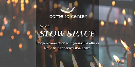 SLOW SPACE! Connection . Intention . Community (BOSTON) tickets