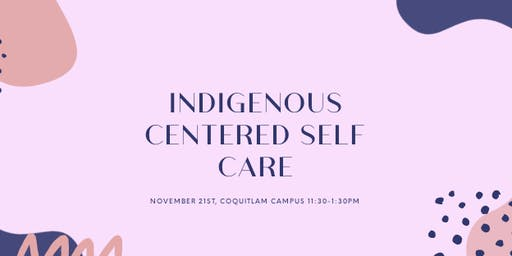 Indigenous Centered Self Care Workshop at Douglas College