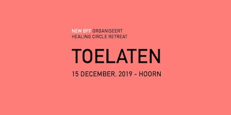 Healing Circle Retreat | 'TOELATEN' tickets