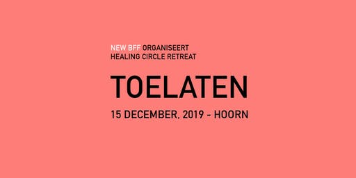 Healing Circle Retreat | 'TOELATEN'
