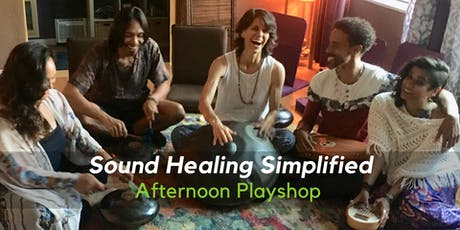 Sound Healing Simplified: Afternoon  Playshop tickets