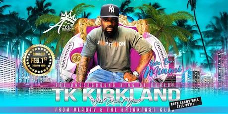 TK  Kirkland  Live in Miami  Super Bowl Weekend tickets