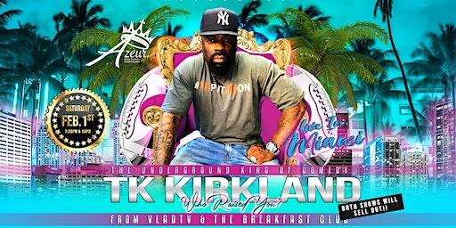 TK  Kirkland  Live in Miami  Super Bowl Weekend 7:30PM SHOW