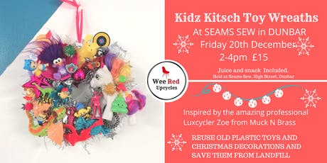 Kitsch Kids Xmas Toy Wreath Workshop-DUNBAR FRI 20th DEC tickets