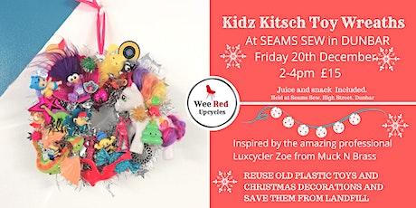 Kitsch Kids Xmas Toy Wreath Workshop-DUNBAR FRI 20th DEC tickets
