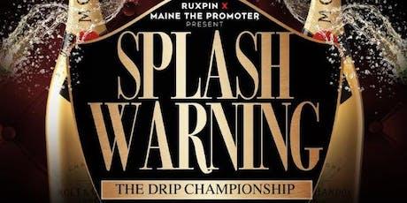 """Splash Warning"" The Drip Championship tickets"