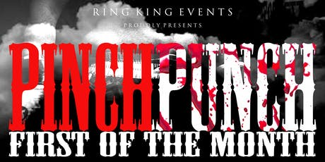 Ring King Events Proudly Presents - Pinch Punch First Of The Month tickets