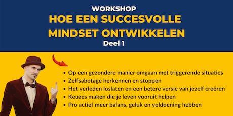 Hoe Een Succesvolle Mindset Ontwikkelen  Deel 1 (Workshop) tickets