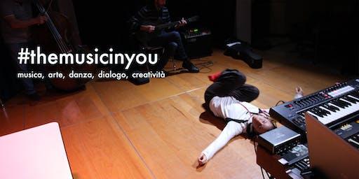 THE MUSIC IN YOU -  Musica, arte, danza, lavoro e vita quotidiana