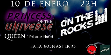 Princess of the Universe y On the Rocks en Monasterio entradas