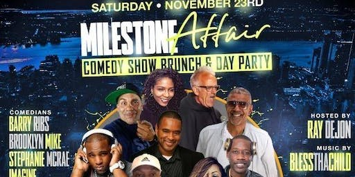 Saturday, 11/23: Milestone Affair - Comedy Show Brunch & Day Party