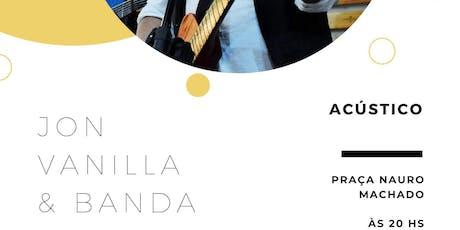 Acústico Jon Vanilla & Banda ingressos