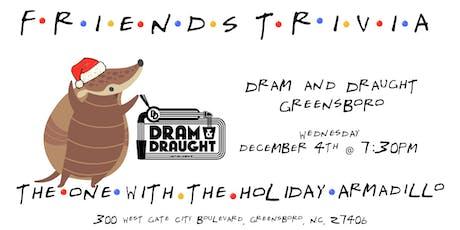 "Friends Trivia ""TOW The Holiday Armadillo"" at Dram & Draught Greensboro tickets"