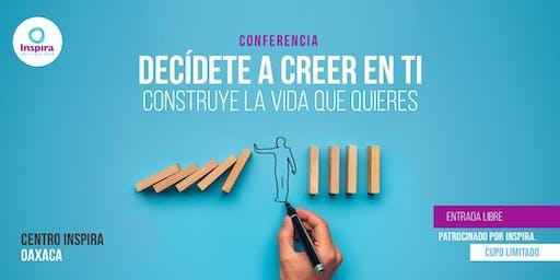 OAXACA  Decídete a Creer en Ti: Construye la vida que quieres