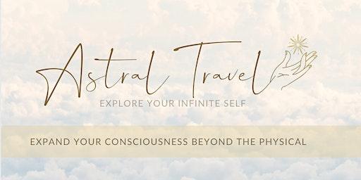 Astral Travel- Explore your Infinite Self