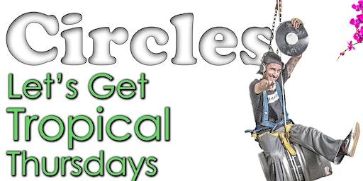 Mega Happy Hour & Let's Get Tropical Thursdays at Circles