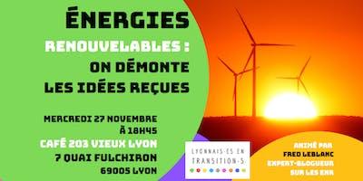 Energies Renouvelables : On démonte les idées reçues !