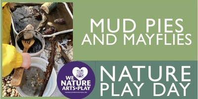Mayflies and Mudpies. Community Nature Play Day