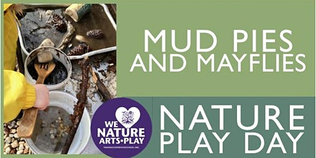 Mayflies and Mudpies. Community Nature Play Day tickets