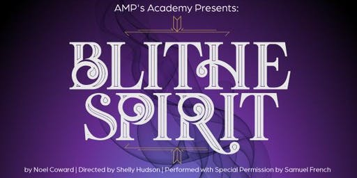OPENING NIGHT:Amplified Arts' Academy Presents Blithe Spirit by Noel Coward