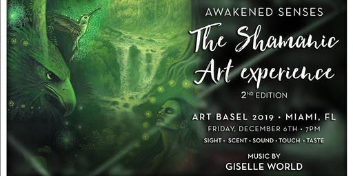Awakened Senses: The Shamanic Art Experience - Art Basel, Friday - December 6th