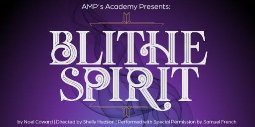 SUNDAY:  Amplified Arts' Academy Presents Blithe Spirit by Noel Coward