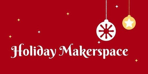 Holiday Makerspace
