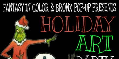 Fantasy in Color and Bronx Pop Up Presents Holiday Art Party!