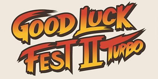 Good Luck Fest 2 Turbo- Friday, 20th (Early Show)