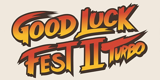 Good Luck Fest 2 Turbo - Friday, 20th (Late Show)