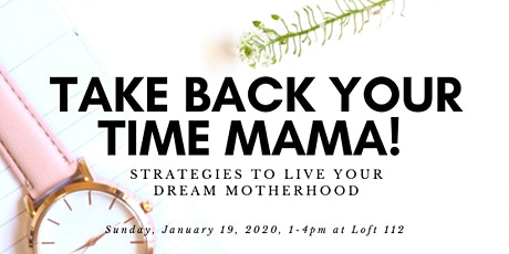 Take Back Your Time Mama! - Strategies to Live Your Dream Motherhood tickets