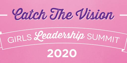 Girls Leadership Summit 2020 - Catch the Vision