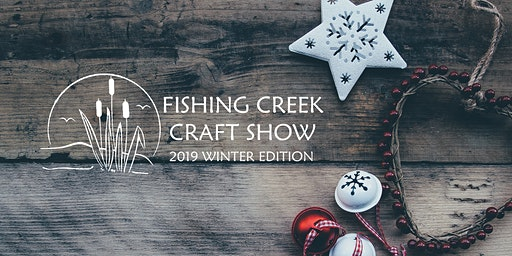 Fishing Creek Craft Show: 2019 Winter Edition