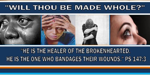 """""""Will Thou Be Made Whole?"""" Healing The Wounds of The Past"""