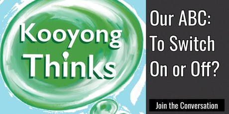KOOYONG THINKS. OUR ABC: TO SWITCH ON OR OFF? tickets