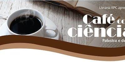 CAFÉ COM CIÊNCIA